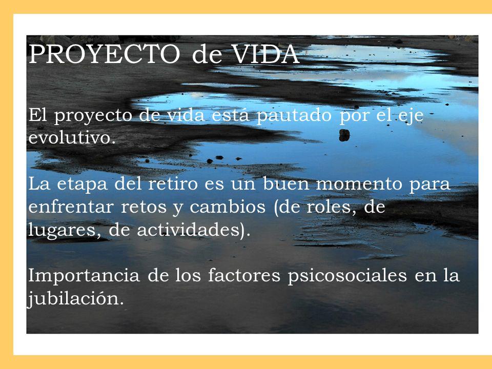 PROYECTO de VIDA El proyecto de vida está pautado por el eje evolutivo.