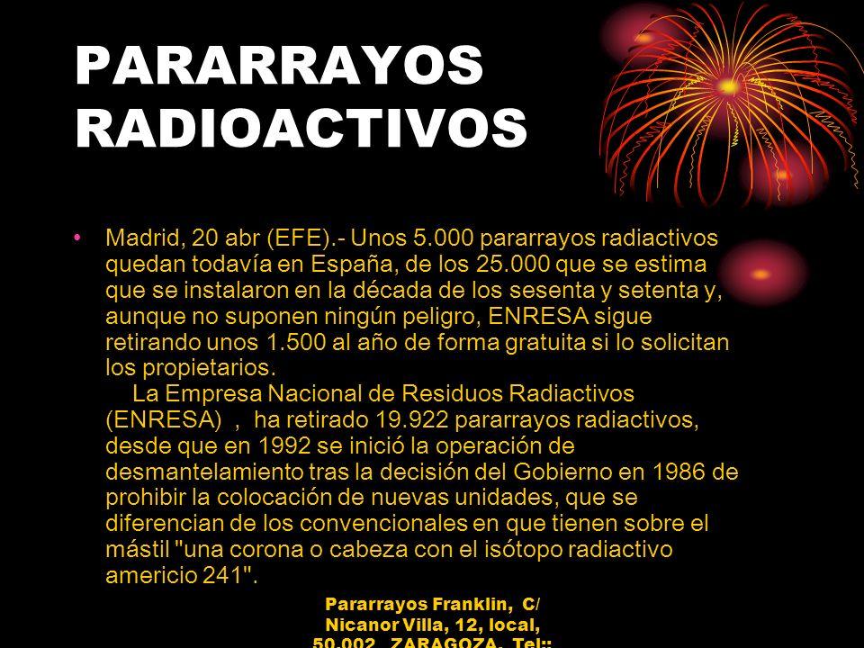 PARARRAYOS RADIOACTIVOS Madrid, 20 abr (EFE).- Unos 5.000 pararrayos radiactivos quedan todavía en España, de los 25.000 que se estima que se instalar