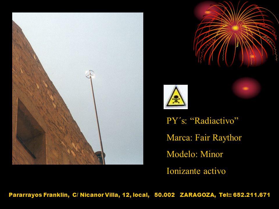PY´s: Radiactivo Marca: Fair Raythor Modelo: Minor Ionizante activo Pararrayos Franklin, C/ Nicanor Villa, 12, local, 50.002 ZARAGOZA, Tel:: 652.211.6