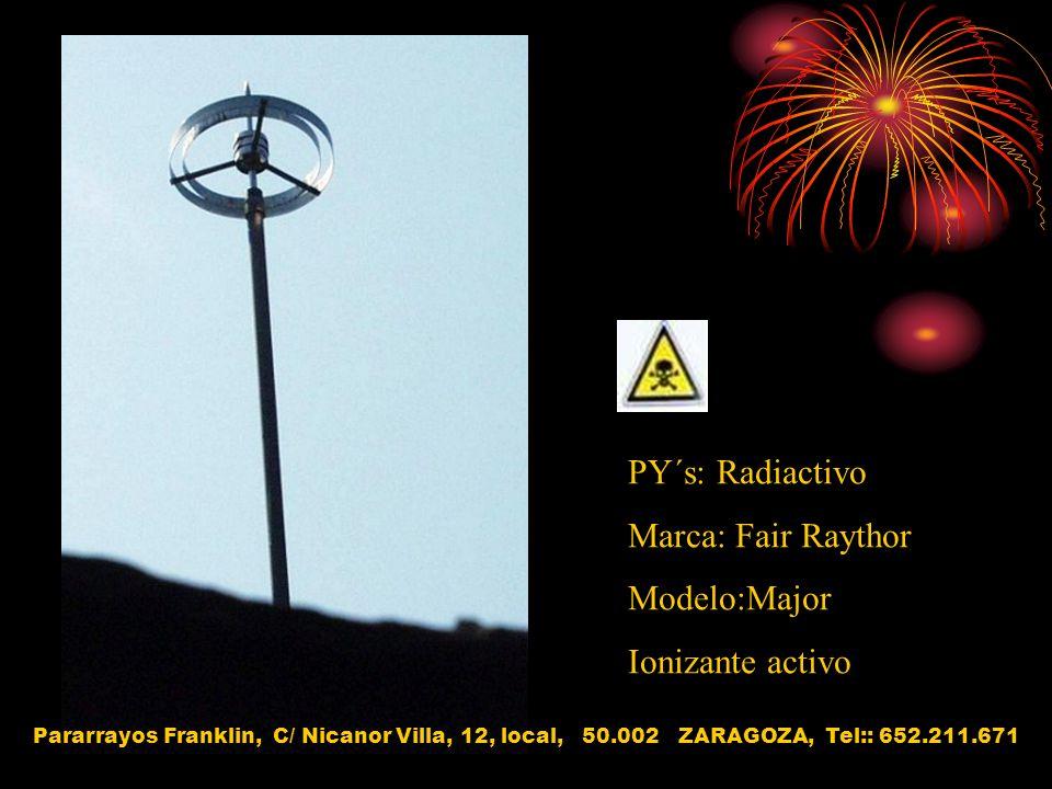 PY´s: Radiactivo Marca: Fair Raythor Modelo:Major Ionizante activo Pararrayos Franklin, C/ Nicanor Villa, 12, local, 50.002 ZARAGOZA, Tel:: 652.211.67