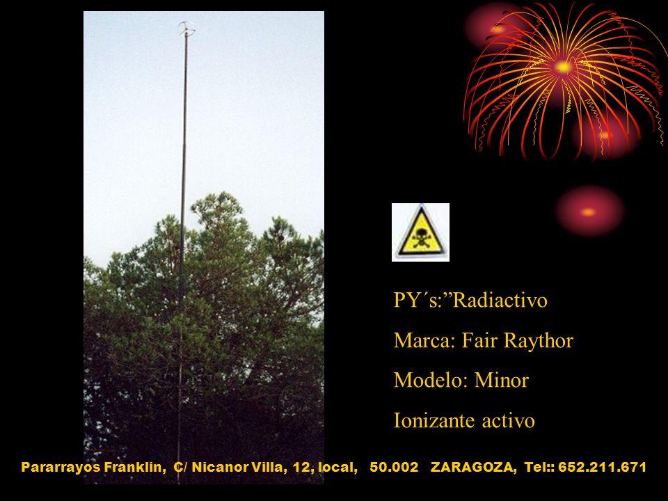 PY´s:Radiactivo Marca: Fair Raythor Modelo: Minor Ionizante activo Pararrayos Franklin, C/ Nicanor Villa, 12, local, 50.002 ZARAGOZA, Tel:: 652.211.67