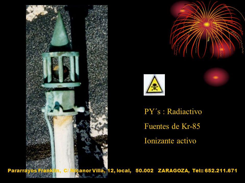 PY´s : Radiactivo Fuentes de Kr-85 Ionizante activo Pararrayos Franklin, C/ Nicanor Villa, 12, local, 50.002 ZARAGOZA, Tel:: 652.211.671