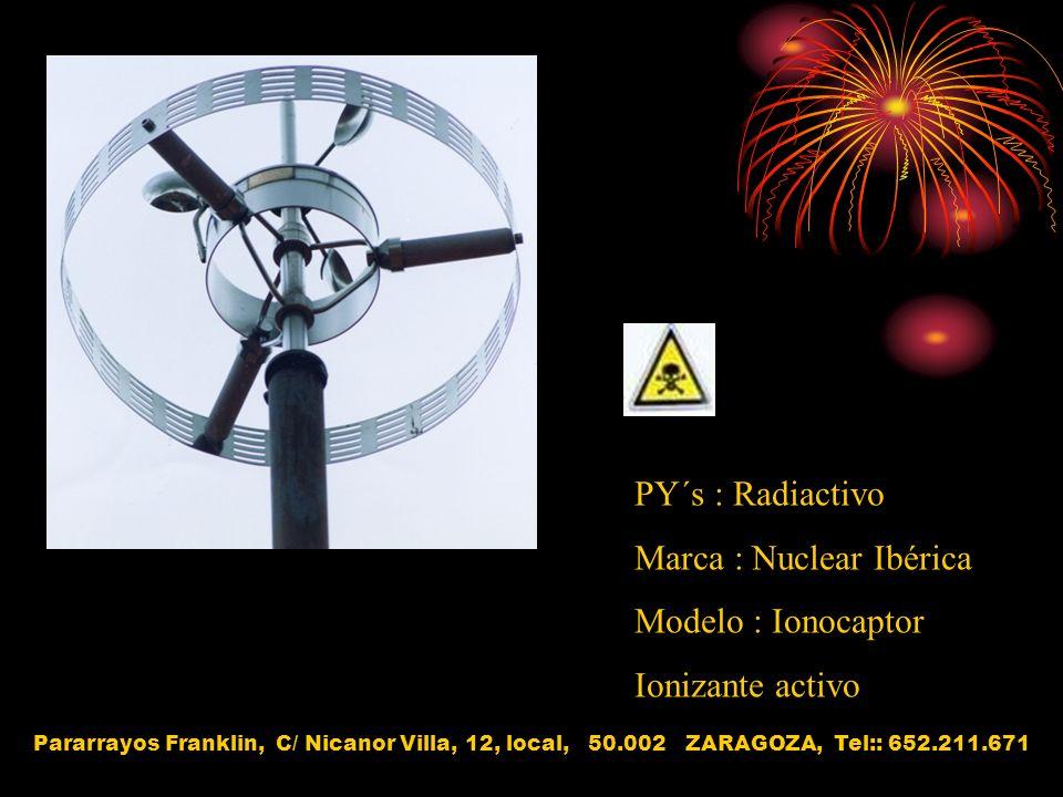 PY´s : Radiactivo Marca : Nuclear Ibérica Modelo : Ionocaptor Ionizante activo Pararrayos Franklin, C/ Nicanor Villa, 12, local, 50.002 ZARAGOZA, Tel:
