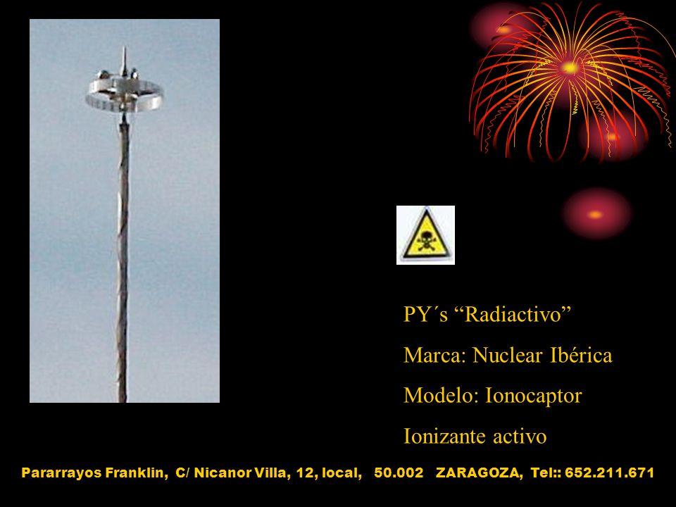 PY´s Radiactivo Marca: Nuclear Ibérica Modelo: Ionocaptor Ionizante activo Pararrayos Franklin, C/ Nicanor Villa, 12, local, 50.002 ZARAGOZA, Tel:: 65