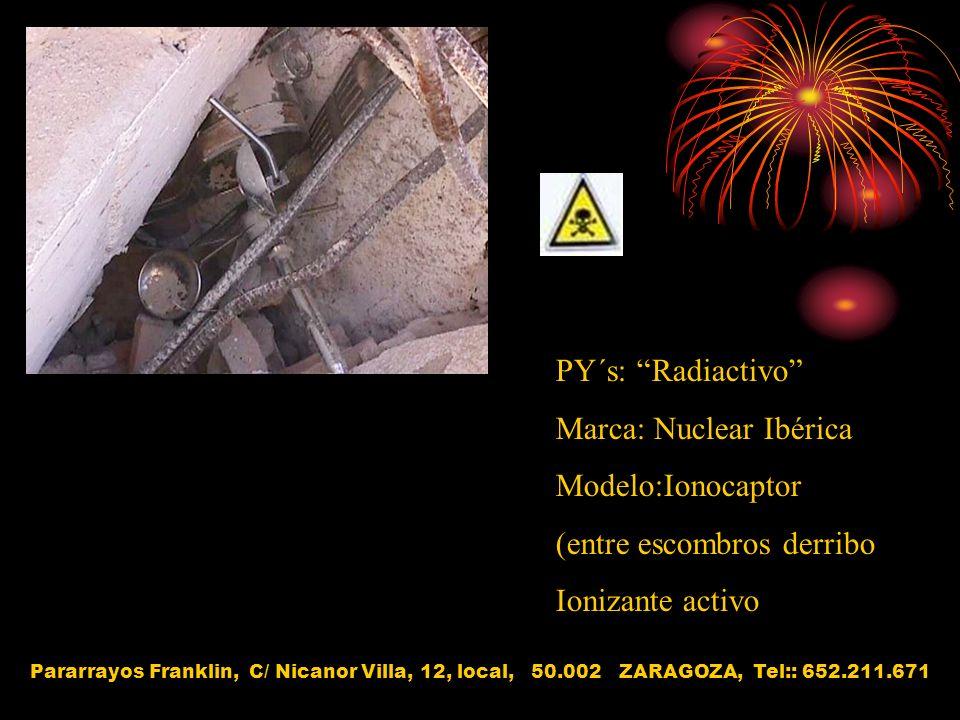 PY´s: Radiactivo Marca: Nuclear Ibérica Modelo:Ionocaptor (entre escombros derribo) Ionizante activo Pararrayos Franklin, C/ Nicanor Villa, 12, local,