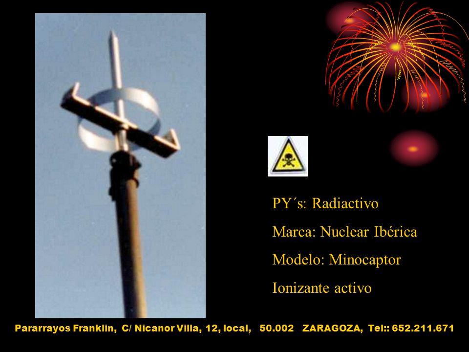 PY´s: Radiactivo Marca: Nuclear Ibérica Modelo: Minocaptor Ionizante activo Pararrayos Franklin, C/ Nicanor Villa, 12, local, 50.002 ZARAGOZA, Tel:: 6