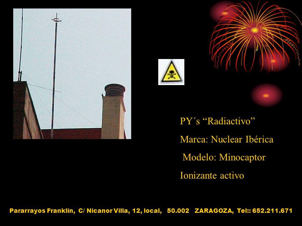 PY´s Radiactivo Marca: Nuclear Ibérica Modelo: Minocaptor Ionizante activo Pararrayos Franklin, C/ Nicanor Villa, 12, local, 50.002 ZARAGOZA, Tel:: 65