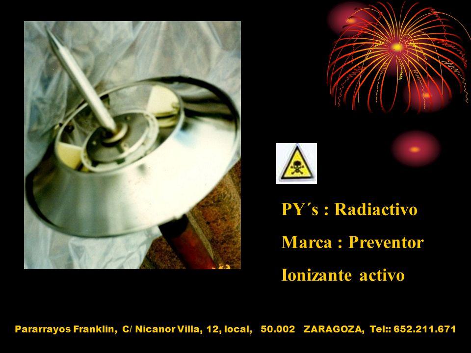 PY´s : Radiactivo Marca : Preventor Ionizante activo Pararrayos Franklin, C/ Nicanor Villa, 12, local, 50.002 ZARAGOZA, Tel:: 652.211.671