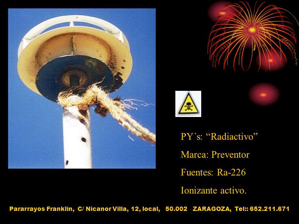 PY´s: Radiactivo Marca: Preventor Fuentes: Ra-226 Ionizante activo. Pararrayos Franklin, C/ Nicanor Villa, 12, local, 50.002 ZARAGOZA, Tel:: 652.211.6