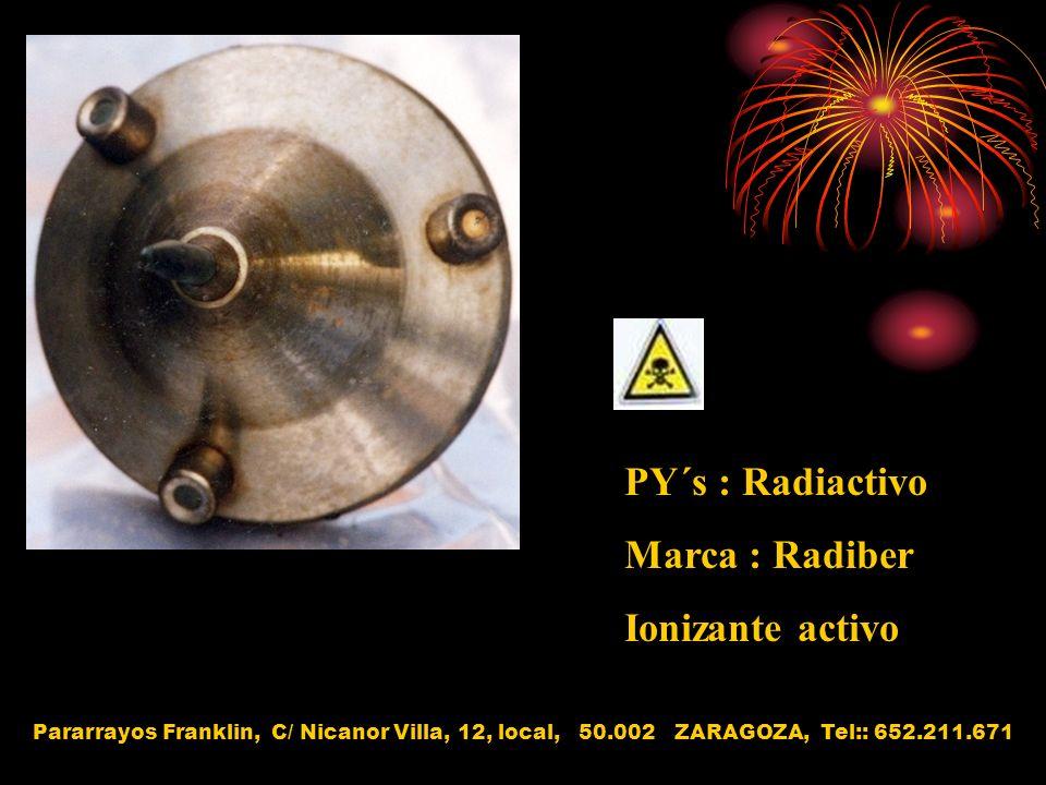 PY´s : Radiactivo Marca : Radiber Ionizante activo Pararrayos Franklin, C/ Nicanor Villa, 12, local, 50.002 ZARAGOZA, Tel:: 652.211.671