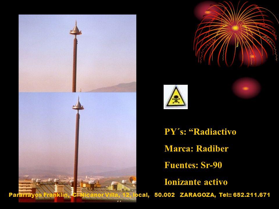 PY´s: Radiactivo Marca: Radiber Fuentes: Sr-90 Ionizante activo Pararrayos Franklin, C/ Nicanor Villa, 12, local, 50.002 ZARAGOZA, Tel:: 652.211.671