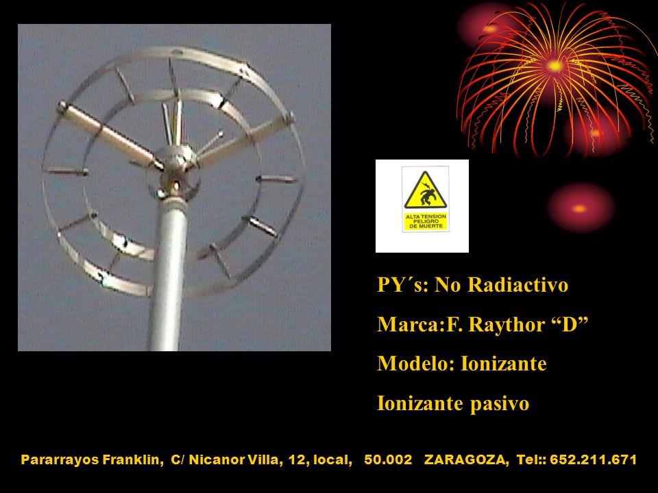 PY´s: No Radiactivo Marca:F. Raythor D Modelo: Ionizante Ionizante pasivo Pararrayos Franklin, C/ Nicanor Villa, 12, local, 50.002 ZARAGOZA, Tel:: 652