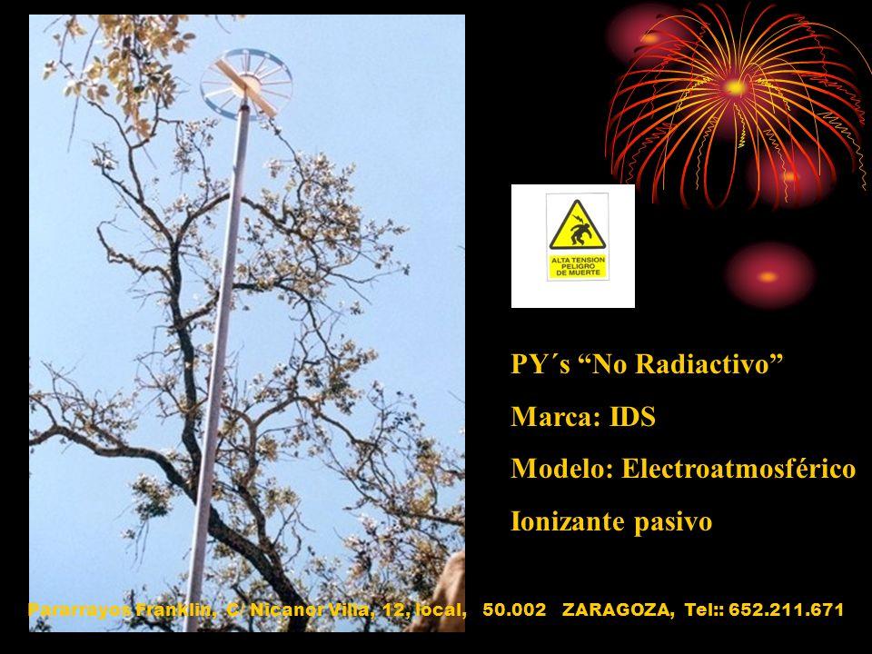 PY´s No Radiactivo Marca: IDS Modelo: Electroatmosférico Ionizante pasivo Pararrayos Franklin, C/ Nicanor Villa, 12, local, 50.002 ZARAGOZA, Tel:: 652