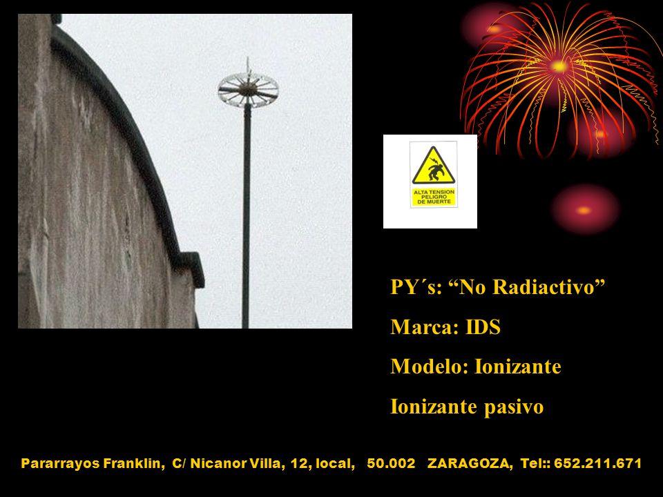 PY´s: No Radiactivo Marca: IDS Modelo: Ionizante Ionizante pasivo Pararrayos Franklin, C/ Nicanor Villa, 12, local, 50.002 ZARAGOZA, Tel:: 652.211.671
