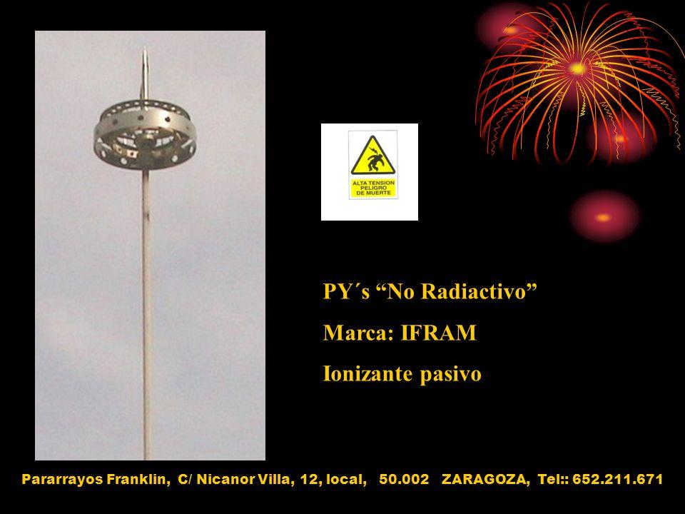 PY´s No Radiactivo Marca: IFRAM Ionizante pasivo Pararrayos Franklin, C/ Nicanor Villa, 12, local, 50.002 ZARAGOZA, Tel:: 652.211.671