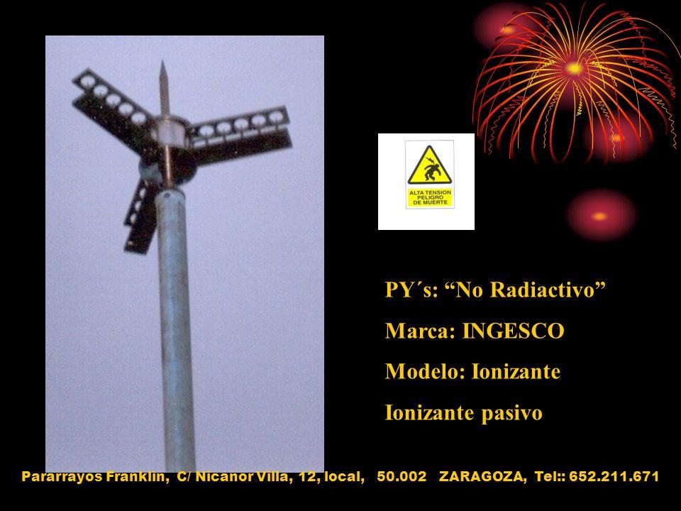 PY´s: No Radiactivo Marca: INGESCO Modelo: Ionizante Ionizante pasivo Pararrayos Franklin, C/ Nicanor Villa, 12, local, 50.002 ZARAGOZA, Tel:: 652.211