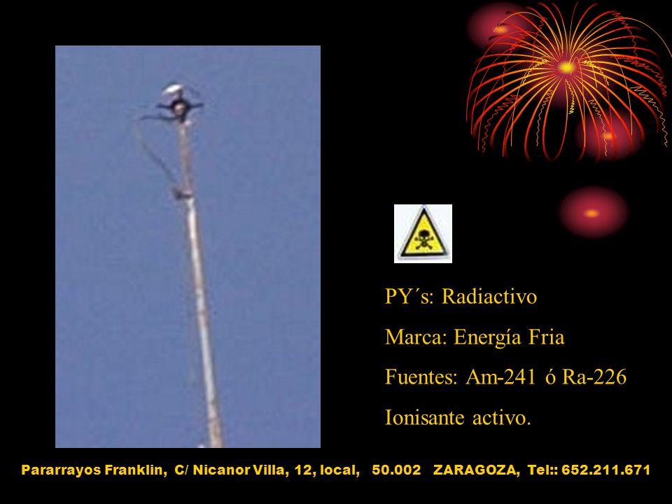 PY´s: Radiactivo Marca: Energía Fria Fuentes: Am-241 ó Ra-226 Ionisante activo. Pararrayos Franklin, C/ Nicanor Villa, 12, local, 50.002 ZARAGOZA, Tel