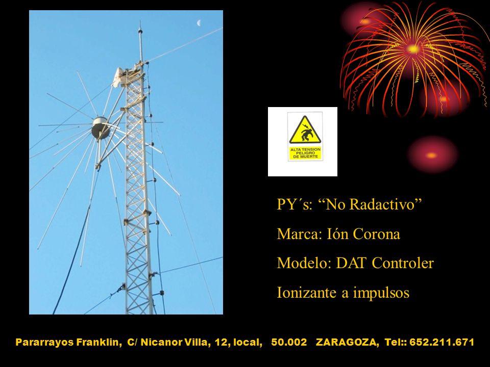 PY´s: No Radactivo Marca: Ión Corona Modelo: DAT Controler Ionizante a impulsos Pararrayos Franklin, C/ Nicanor Villa, 12, local, 50.002 ZARAGOZA, Tel