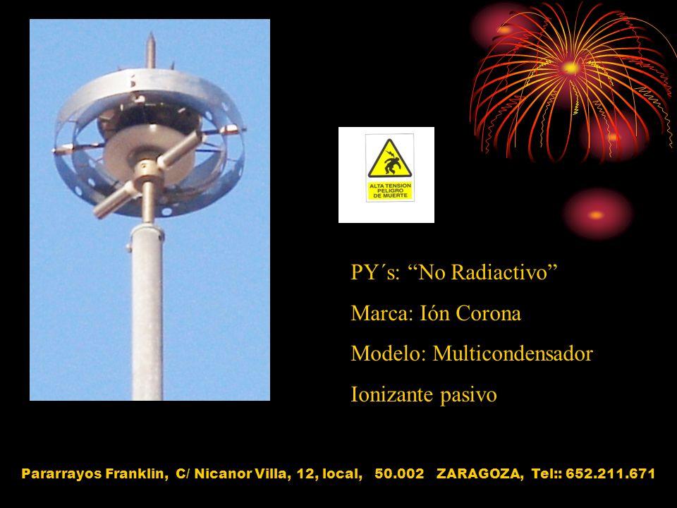PY´s: No Radiactivo Marca: Ión Corona Modelo: Multicondensador Ionizante pasivo Pararrayos Franklin, C/ Nicanor Villa, 12, local, 50.002 ZARAGOZA, Tel