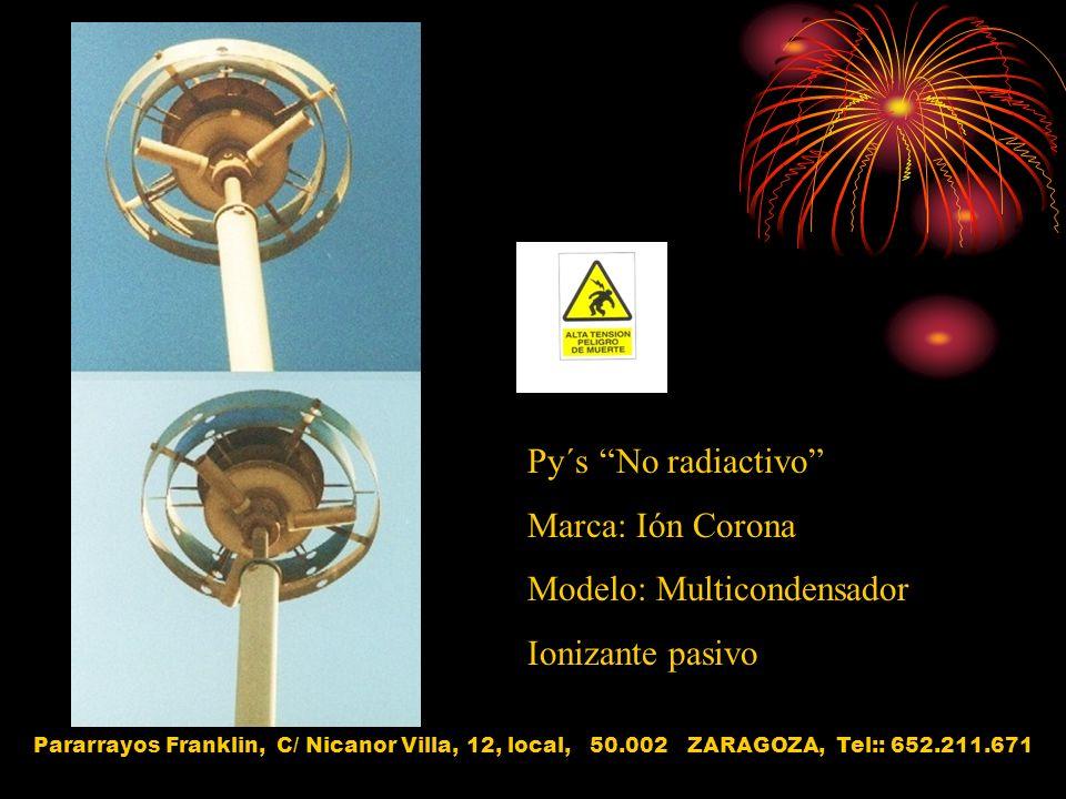 Py´s No radiactivo Marca: Ión Corona Modelo: Multicondensador Ionizante pasivo Pararrayos Franklin, C/ Nicanor Villa, 12, local, 50.002 ZARAGOZA, Tel: