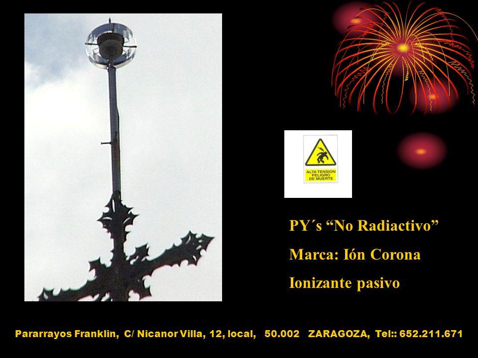 PY´s No Radiactivo Marca: Ión Corona Ionizante pasivo Pararrayos Franklin, C/ Nicanor Villa, 12, local, 50.002 ZARAGOZA, Tel:: 652.211.671