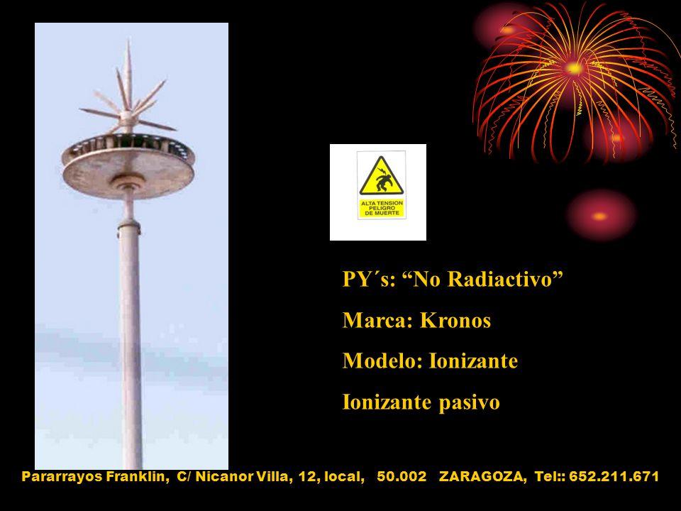 PY´s: No Radiactivo Marca: Kronos Modelo: Ionizante Ionizante pasivo Pararrayos Franklin, C/ Nicanor Villa, 12, local, 50.002 ZARAGOZA, Tel:: 652.211.