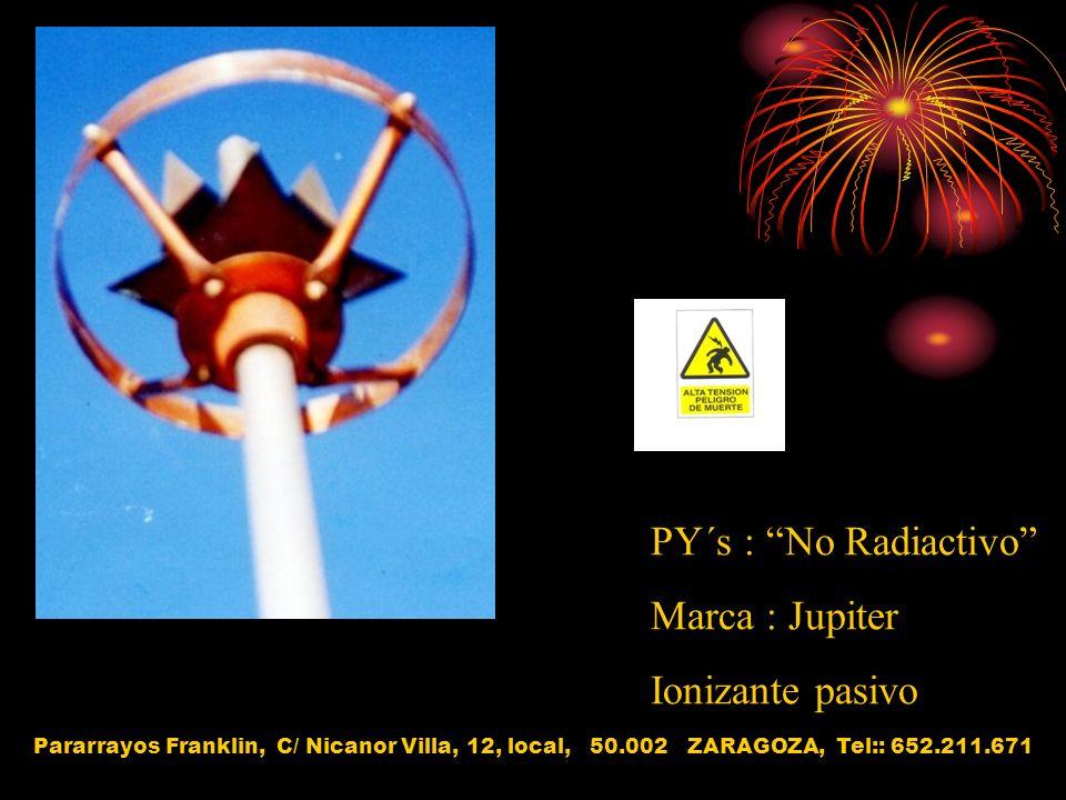 PY´s : No Radiactivo Marca : Jupiter Ionizante pasivo Pararrayos Franklin, C/ Nicanor Villa, 12, local, 50.002 ZARAGOZA, Tel:: 652.211.671