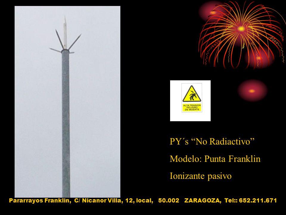PY´s No Radiactivo Modelo: Punta Franklin Ionizante pasivo Pararrayos Franklin, C/ Nicanor Villa, 12, local, 50.002 ZARAGOZA, Tel:: 652.211.671