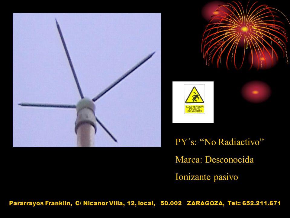 PY´s: No Radiactivo Marca: Desconocida Ionizante pasivo Pararrayos Franklin, C/ Nicanor Villa, 12, local, 50.002 ZARAGOZA, Tel:: 652.211.671