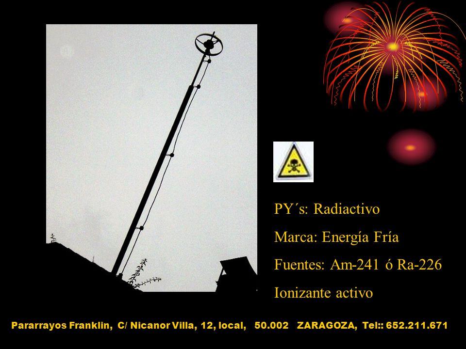 PY´s: Radiactivo Marca: Energía Fría Fuentes: Am-241 ó Ra-226 Ionizante activo Pararrayos Franklin, C/ Nicanor Villa, 12, local, 50.002 ZARAGOZA, Tel: