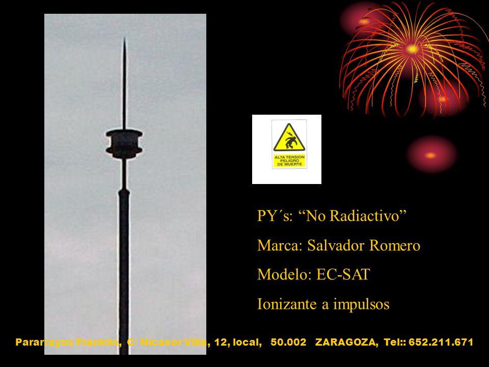 PY´s: No Radiactivo Marca: Salvador Romero Modelo: EC-SAT Ionizante a impulsos Pararrayos Franklin, C/ Nicanor Villa, 12, local, 50.002 ZARAGOZA, Tel:
