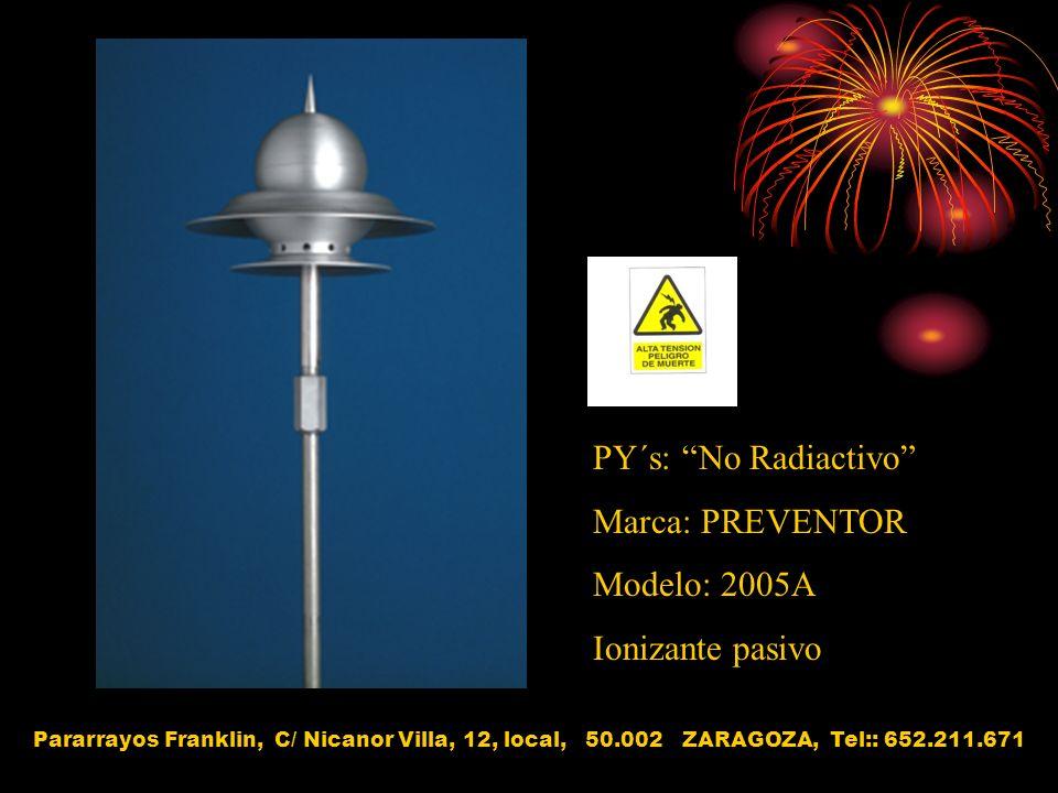 PY´s: No Radiactivo Marca: PREVENTOR Modelo: 2005A Ionizante pasivo Pararrayos Franklin, C/ Nicanor Villa, 12, local, 50.002 ZARAGOZA, Tel:: 652.211.6