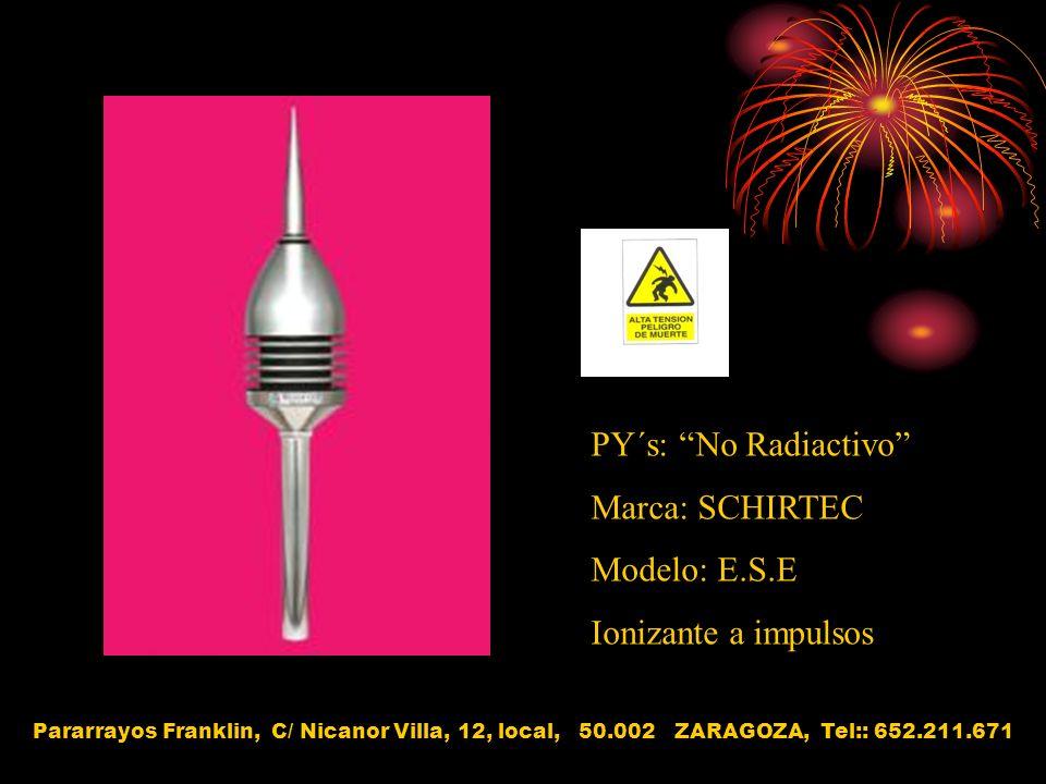 PY´s: No Radiactivo Marca: SCHIRTEC Modelo: E.S.E Ionizante a impulsos Pararrayos Franklin, C/ Nicanor Villa, 12, local, 50.002 ZARAGOZA, Tel:: 652.21