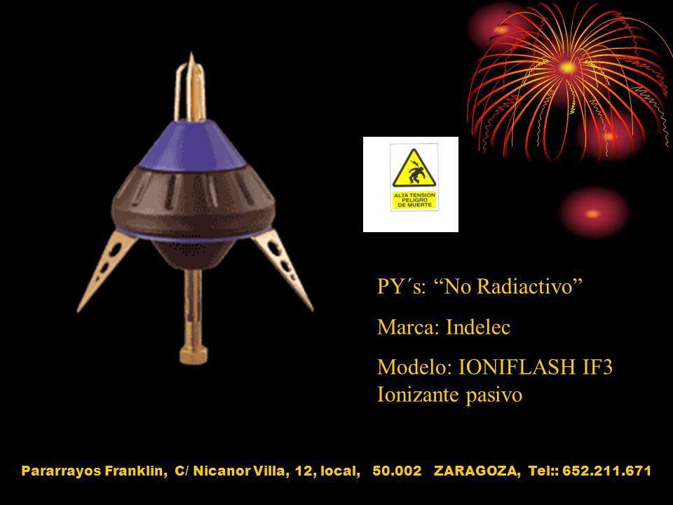 PY´s: No Radiactivo Marca: Indelec Modelo: IONIFLASH IF3 Ionizante pasivo Pararrayos Franklin, C/ Nicanor Villa, 12, local, 50.002 ZARAGOZA, Tel:: 652