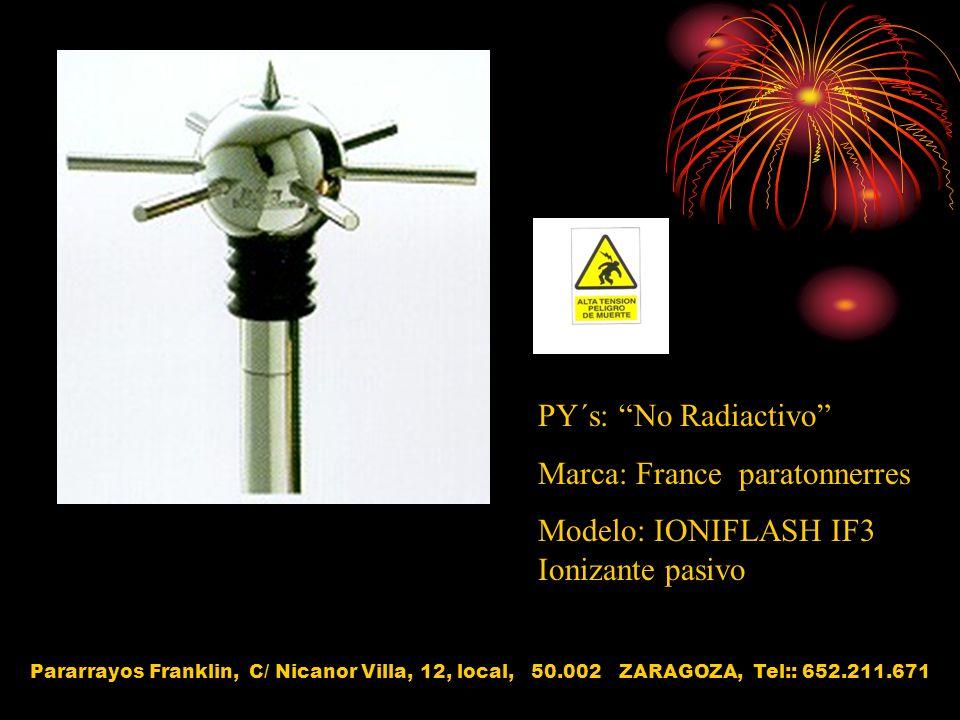 PY´s: No Radiactivo Marca: France paratonnerres Modelo: IONIFLASH IF3 Ionizante pasivo Pararrayos Franklin, C/ Nicanor Villa, 12, local, 50.002 ZARAGO