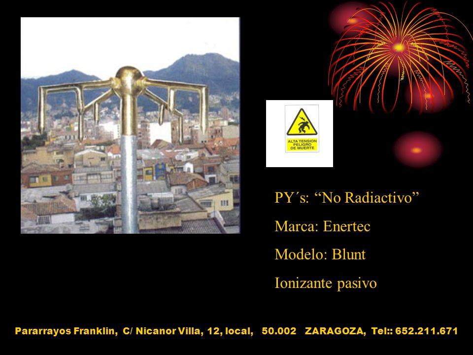 PY´s: No Radiactivo Marca: Enertec Modelo: Blunt Ionizante pasivo Pararrayos Franklin, C/ Nicanor Villa, 12, local, 50.002 ZARAGOZA, Tel:: 652.211.671