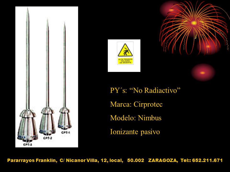 PY´s: No Radiactivo Marca: Cirprotec Modelo: Nimbus Ionizante pasivo Pararrayos Franklin, C/ Nicanor Villa, 12, local, 50.002 ZARAGOZA, Tel:: 652.211.