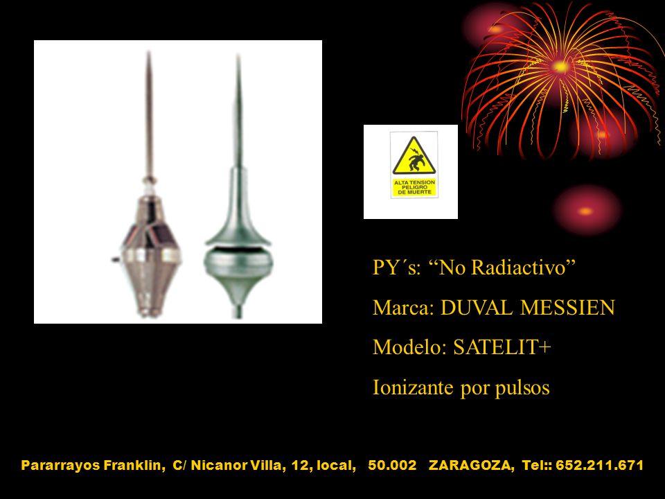 PY´s: No Radiactivo Marca: DUVAL MESSIEN Modelo: SATELIT+ Ionizante por pulsos Pararrayos Franklin, C/ Nicanor Villa, 12, local, 50.002 ZARAGOZA, Tel: