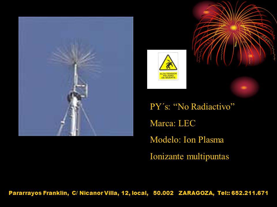 PY´s: No Radiactivo Marca: LEC Modelo: Ion Plasma Ionizante multipuntas Pararrayos Franklin, C/ Nicanor Villa, 12, local, 50.002 ZARAGOZA, Tel:: 652.2