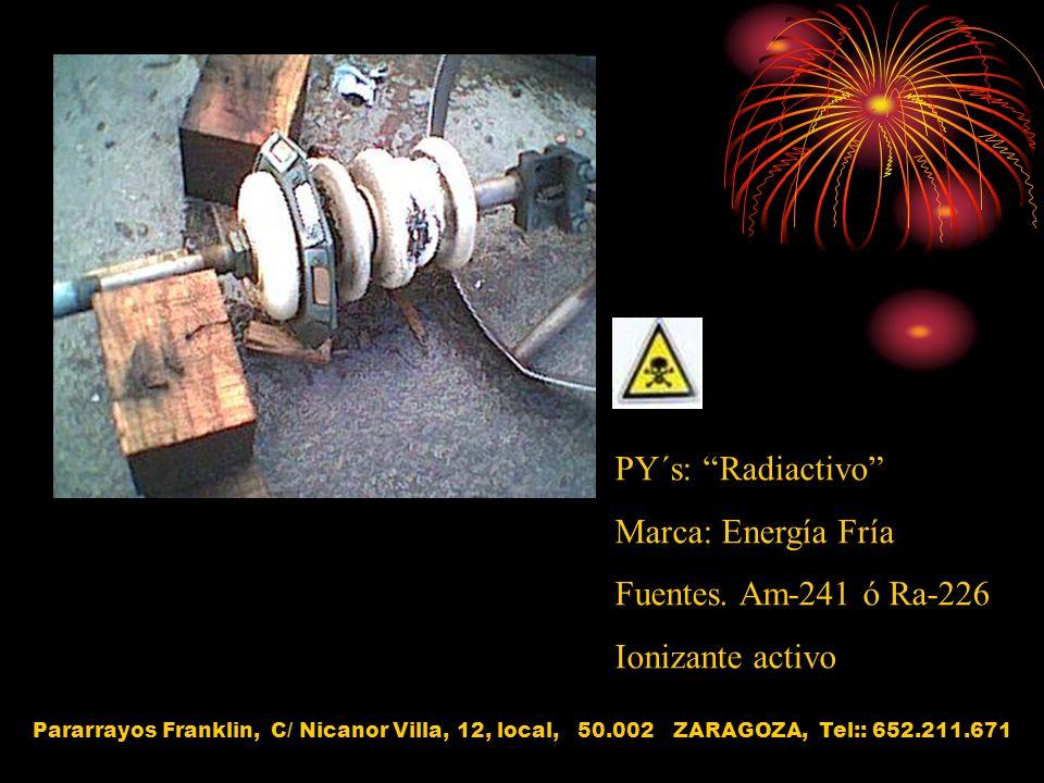 PY´s: Radiactivo Marca: Energía Fría Fuentes. Am-241 ó Ra-226 Ionizante activo Pararrayos Franklin, C/ Nicanor Villa, 12, local, 50.002 ZARAGOZA, Tel: