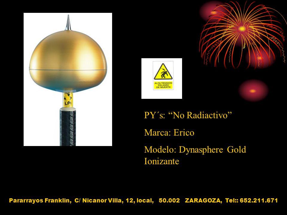 PY´s: No Radiactivo Marca: Erico Modelo: Dynasphere Gold Ionizante Pararrayos Franklin, C/ Nicanor Villa, 12, local, 50.002 ZARAGOZA, Tel:: 652.211.67