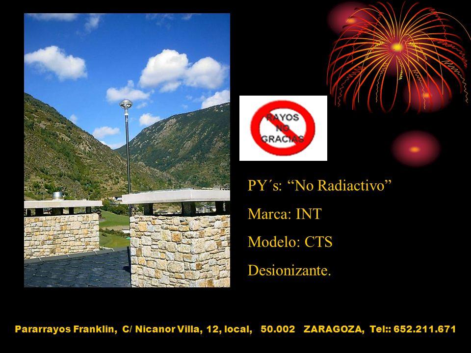 PY´s: No Radiactivo Marca: INT Modelo: CTS Desionizante. Pararrayos Franklin, C/ Nicanor Villa, 12, local, 50.002 ZARAGOZA, Tel:: 652.211.671