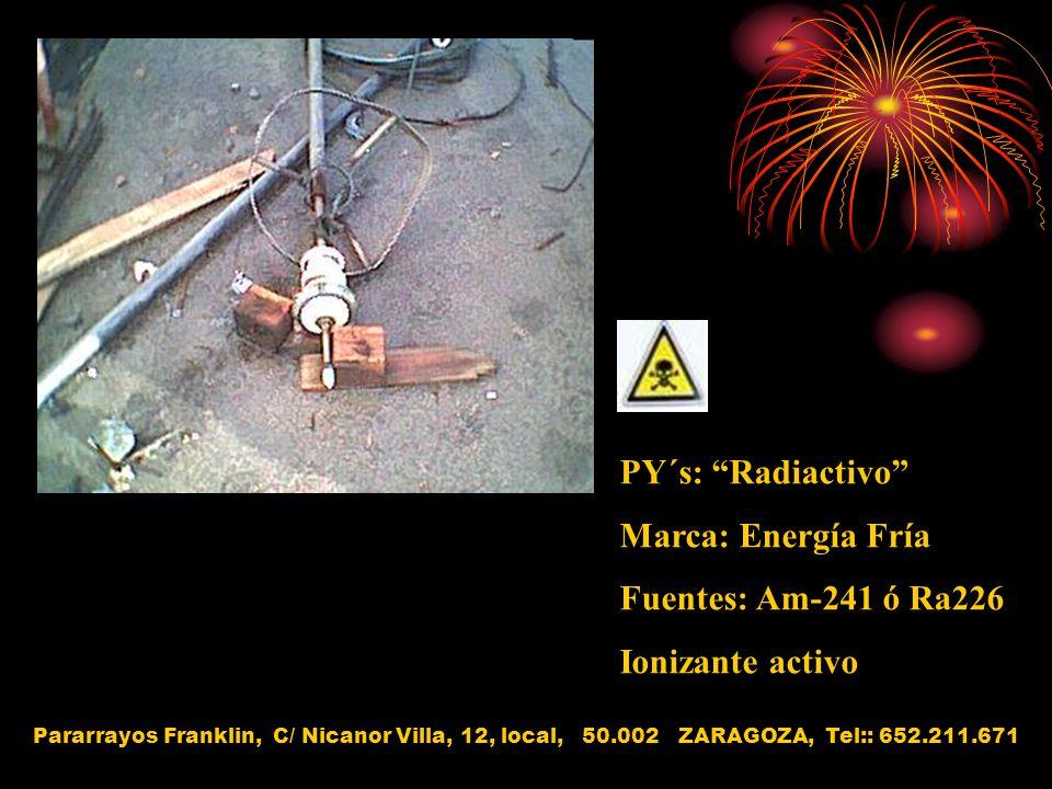 PY´s: Radiactivo Marca: Energía Fría Fuentes: Am-241 ó Ra226 Ionizante activo Pararrayos Franklin, C/ Nicanor Villa, 12, local, 50.002 ZARAGOZA, Tel::