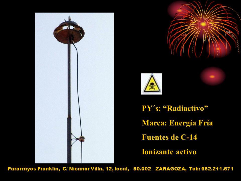 PY´s: Radiactivo Marca: Energía Fría Fuentes de C-14 Ionizante activo Pararrayos Franklin, C/ Nicanor Villa, 12, local, 50.002 ZARAGOZA, Tel:: 652.211