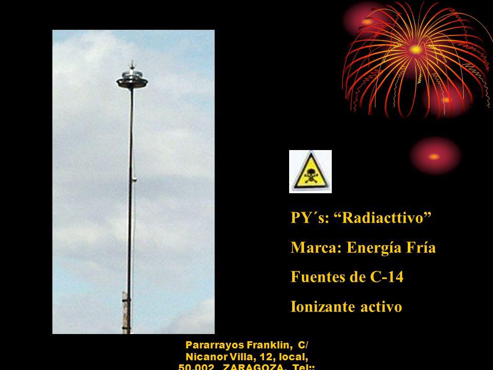 PY´s: Radiacttivo Marca: Energía Fría Fuentes de C-14 Ionizante activo Pararrayos Franklin, C/ Nicanor Villa, 12, local, 50.002 ZARAGOZA, Tel:: 652.21