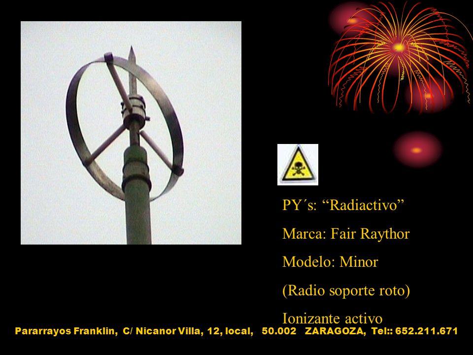 PY´s: Radiactivo Marca: Fair Raythor Modelo: Minor (Radio soporte roto) Ionizante activo Pararrayos Franklin, C/ Nicanor Villa, 12, local, 50.002 ZARA