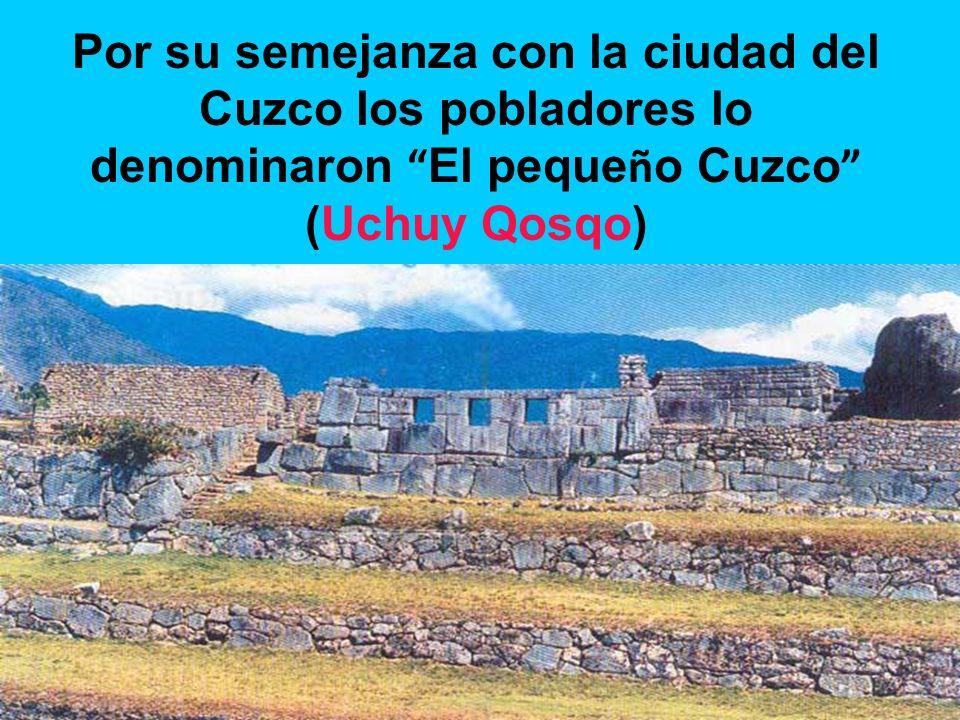 Por su semejanza con la ciudad del Cuzco los pobladores lo denominaron El peque ñ o Cuzco (Uchuy Qosqo)