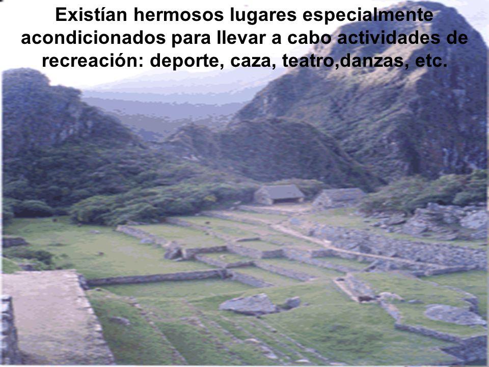 Existían hermosos lugares especialmente acondicionados para llevar a cabo actividades de recreación: deporte, caza, teatro,danzas, etc.