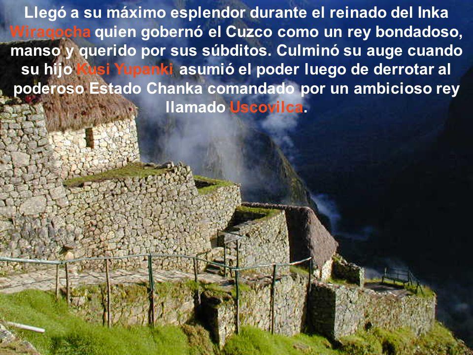 Llegó a su máximo esplendor durante el reinado del Inka Wiraqocha quien gobernó el Cuzco como un rey bondadoso, manso y querido por sus súbditos.