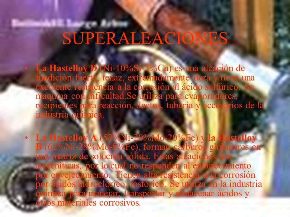 SUPERALEACIONES Son aleaciones de Níquel, Fierro-Níquel y Cobalto. Tienen una alta resistencia mecánica a altas temperaturas (termofluencia) y son res